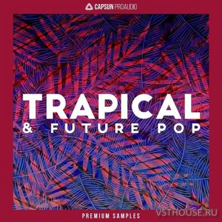 CAPSUN ProAudio - Trapical & Future Pop (REX2, WAV) - сэмплы EDM