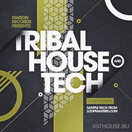 Loopmasters - Maison Records - Tribal House & Tech (MIDI, REX2, WAV) - сэмплы tribal house