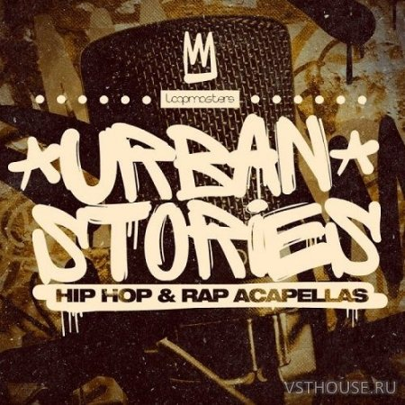 Loopmasters - Urban Stories - Hip Hop & Rap Acapellas (WAV, REX2) - вокальные сэмплы
