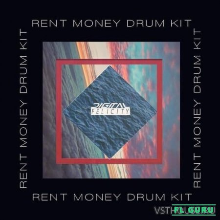 Digital Felicity - Rent Money Drum Kit (WAV, FXP) - сэмплы ударных