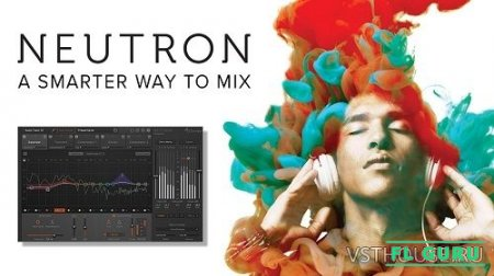 iZotope - Neutron Advanced 1.01a VST, VST3, RTAS, AAX x86 x64 - плагин для мастеринга