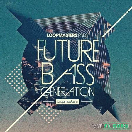 Loopmasters - Future Bass Generation (MIDI, WAV) - сэмплы future bass