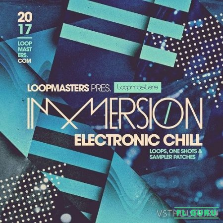 Loopmasters - Immersion Electronic Chill (MIDI, REX2, WAV) - сэмплы chilout