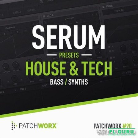 Loopmasters - Patchworx#90 House & Tech Serum Presets (SYNTH PRESET) - пресеты для Serum