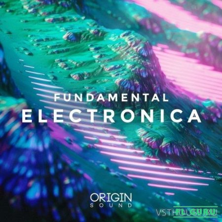 Origin Sound - Fundamental Electronica (MIDI, WAV, NMSV) - сэмплы electronica