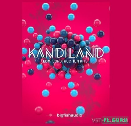 Big Fish Audio - Kandiland kits de construccion EDM (MULTIFORMAT) - сэмплы EDM kontakt