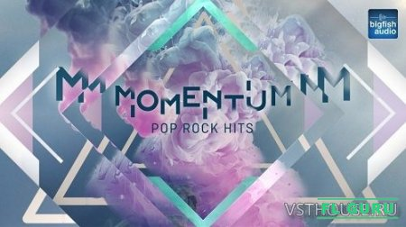 Big Fish Audio - Momentum Pop Rock Hits (KONTAKT) - сэмплы pop, rock kontakt