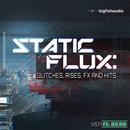 Big Fish Audio - Static Flux Glitches Rises FX and Hits (KONTAKT, WAV) - сэмплы cinema kontakt, звуковые эффекты kontakt