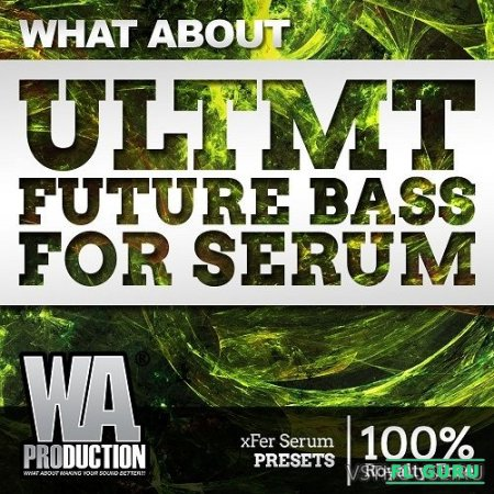WA Production - ULTMT Future Bass For Serum (SYNTH PRESET) - пресеты для Serum