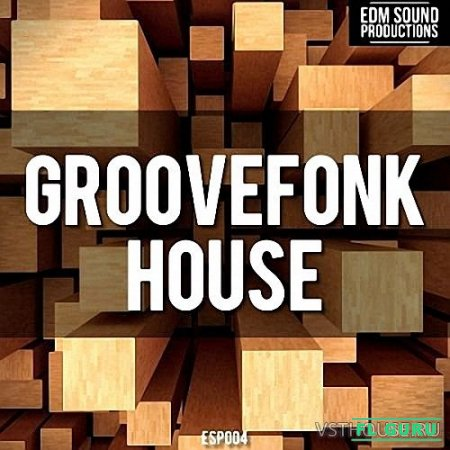 EDM Sound Productions - Groovefonk House (MIDI, WAV) - сэмплы big room