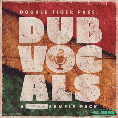 Loopmasters - Double Tiger Presents - Dub Vocals (REX2, WAV) - вокальные сэмплы