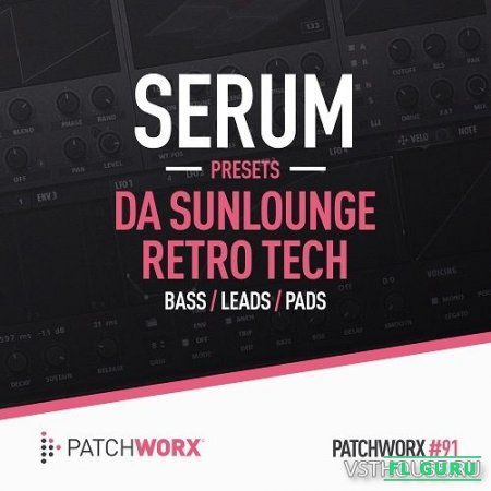 Loopmasters - Patchworx 91 - Da Sunlounge Retro Tech Serum Presets (SYNTH PRESET, MIDI, WAV) - пресеты для Serum