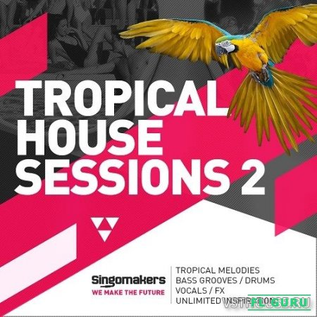 Singomakers - Tropical House Sessions Vol.2 (MIDI, REX2, WAV) - сэмплы tropical house