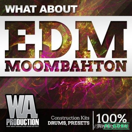 W.A. Production - What About EDM Moombahton (MIDI, WAV, SYNTH PRESET) - сэмплы moombahton