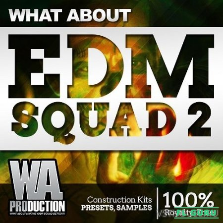 W.A. Production - What About EDM Squad 2 (MIDI, WAV, SYNTH PRESET) - сэмплы EDM
