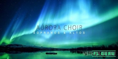 Aria Sounds - Aurora Choir (KONTAKT) - сэмплы хора kontakt