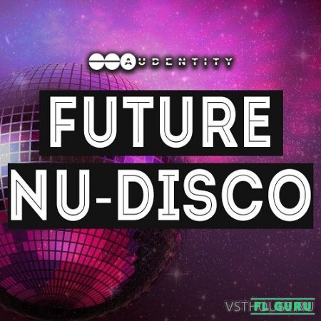 Audentity Records - Future Nu Disco (MIDI, WAV, SYNTH PRESET) - сэмплы nu disco
