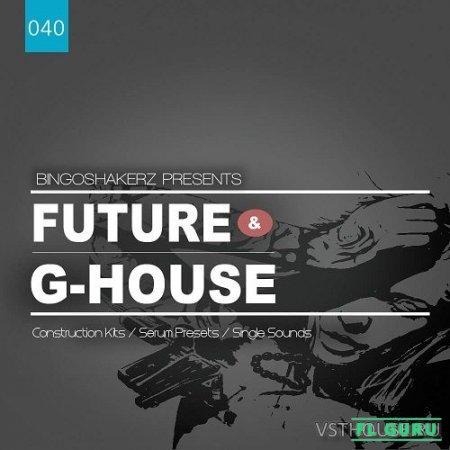 Bingoshakerz - Future And G-House (MIDI, WAV, SERUM) - сэмплы future house