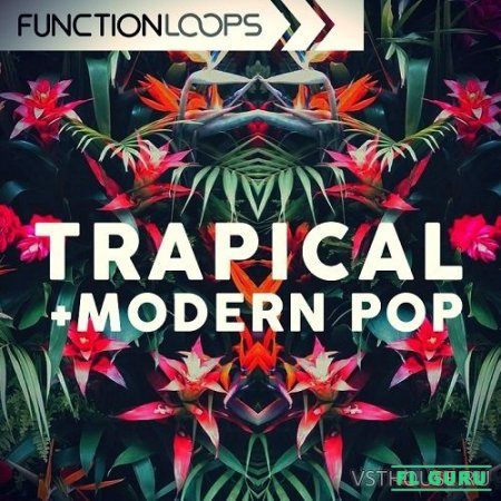 Function Loops - Trapical & Modern Pop (MIDI, WAV, SYLENTH1) - сэмплы trap