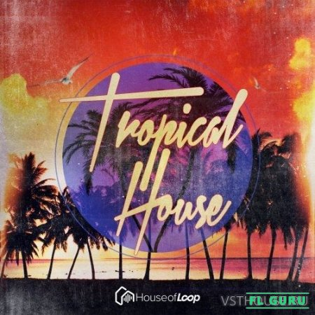 House Of Loop - Tropical House (BATTERY, KONTAKT, EXS24, NNXT, AIFF, WAV) - сэмплы tribal house