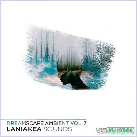 Laniakea Sounds - Dreamscape Ambient Vol.3 (MIDI, WAV) - сэмплы ambient, сэмплы chillout