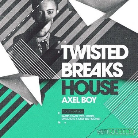 Loopmasters - Axel Boy Twisted Breaks House (HALION, KONTAKT, EXS24, KONG, NNXT, SFZ, REX2, SERUM, MIDI, WAV) - сэмплы house