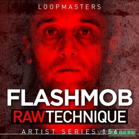 Loopmasters - Flashmob Raw Technique (HALION, KONTAKT, EXS24, KONG, NNXT, SFZ, REX2, WAV) - сэмплы tech house