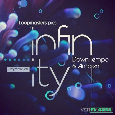 Loopmasters - Infinity - Down Tempo & Ambient (MIDI, REX2, WAV) - сэмплы downtempo