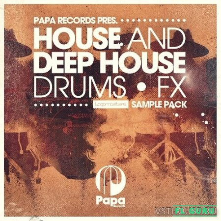 Loopmasters - Papa Records Presents House & Deep House Drums & FX (REX2, WAV) - сэмплы ударных, сэмплы deep house