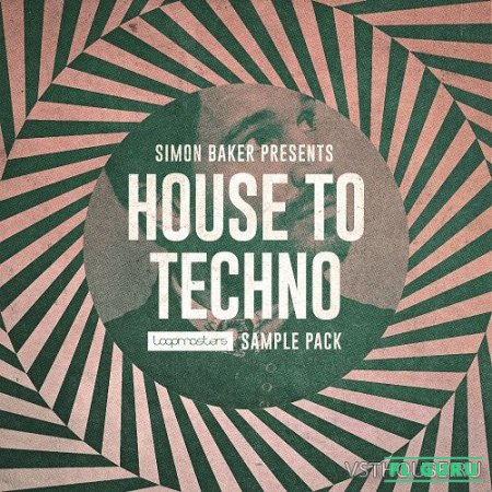 Loopmasters - Simon Baker Presents House To Techno (HALION, KONTAKT, EXS24, KONG, NNXT, SFZ, REX2, WAV) - сэмплы tech house