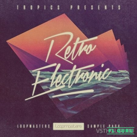 Loopmasters - Tropics Presents - Retro Electronic (REX2, WAV, SAMPLER PATCHES) - сэмплы electronica, сэмплы retro