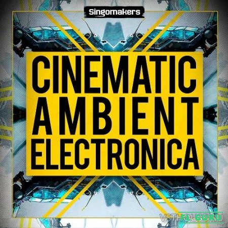 Singomakers - Cinematic Ambient & Electronica (KONTAKT, EXS24, NNXT, REX2, SYNTH PRESET, MIDI, WAV) - сэмплы cinema