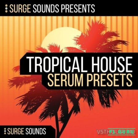Surge Sounds - Tropical House For Serum (MIDI, WAV, SERUM) - сэмплы tropical house, пресеты для Serum