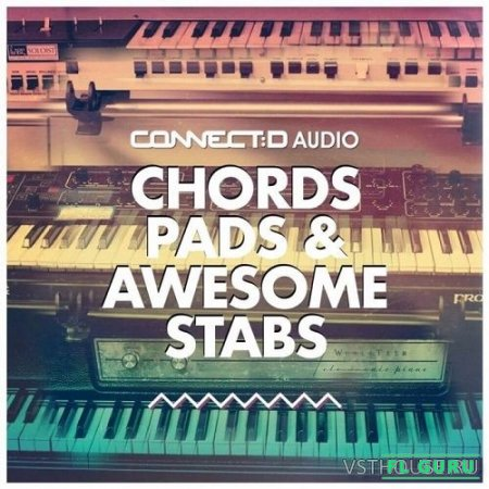 CONNECTD Audio - Chords Pads & Awesome Stabs (AIFF, WAV, SAMPLER PATCHES) - сэмплы house