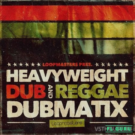 Loopmasters - Dubmatix Presents - Heavyweight Dub & Reggae (REX2, WAV) - сэмплы dub