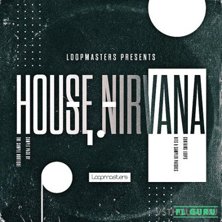 Loopmasters - House Nirvana (REX2, WAV, SYLENTH1, SAMPLER PATCHES) - сэмплы tech house