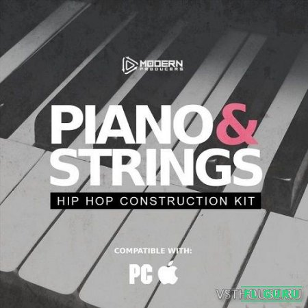 Modern Producers - Piano & Strings Hip Hop Construction Kit (MIDI, WAV) - сэмплы hip hop
