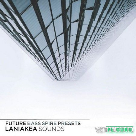 Laniakea Sounds - Future Bass Spire Presets (SYNTH PRESET) - пресеты для Spire