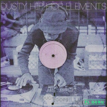 Touch Loops - Dusty Hip Hop Elements (LIVE, MIDI, WAV) - сэмплы hip hop