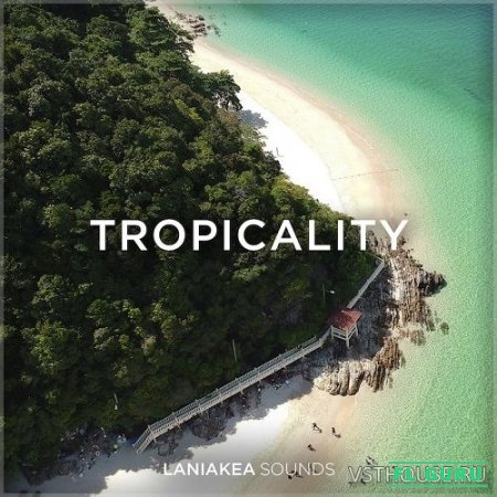 Laniakea Sounds - Tropicality (WAV) - сэмплы tropical house
