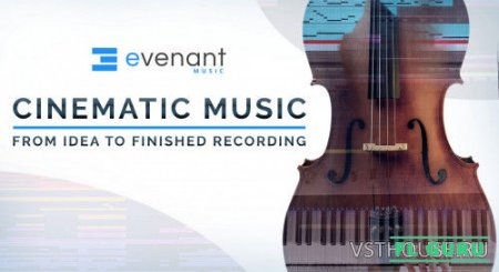 Evenant - Cinematic Music: From Idea To Finished Recording - видеоуроки на английском