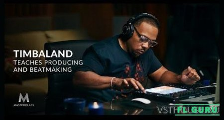 [MasterClass] Timbaland Teaches Producing and Beatmaking [5.5.2020] [RUS] - видеоуроки на русском